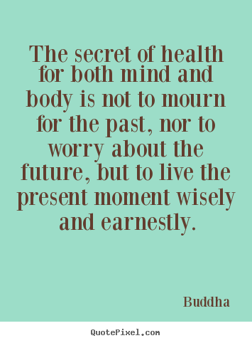 The secret of health for both mind and body.. Buddha popular inspirational quotes
