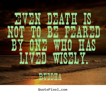 Even death is not to be feared by one who has.. Buddha top inspirational quote