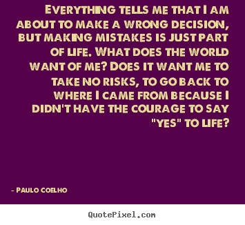 Everything tells me that i am about to make a wrong decision,.. Paulo Coelho  inspirational quotes