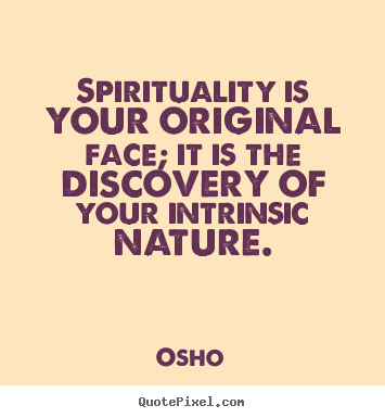 Customize picture quotes about inspirational - Spirituality is your original face; it is..