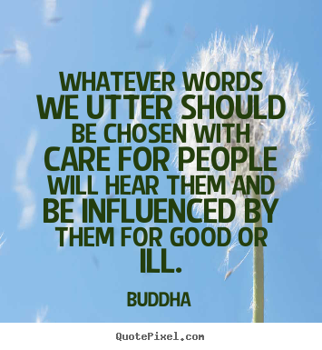 Buddha poster quotes - Whatever words we utter should be chosen with care for people.. - Inspirational quote