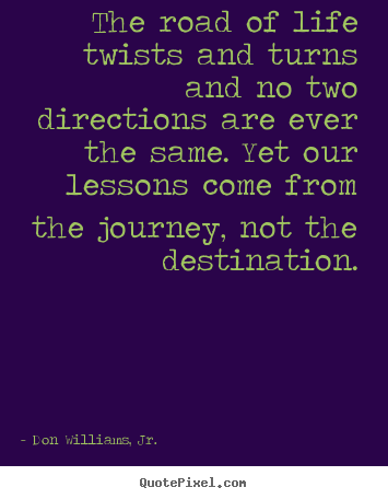 Inspirational quotes - The road of life twists and turns and no two directions are..