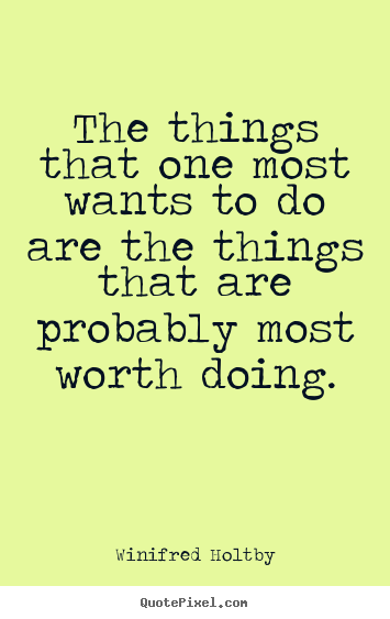 Quotes about inspirational - The things that one most wants to do are the..
