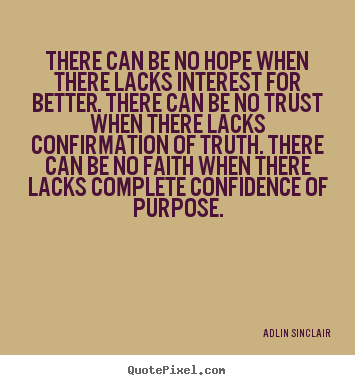 Quotes about inspirational - There can be no hope when there lacks interest for better...