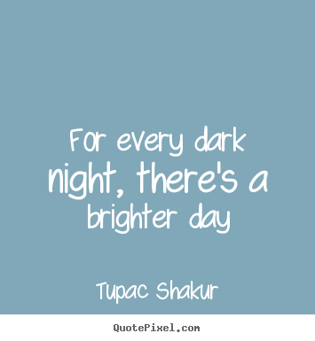 inspirational quotes for every dark night there 39 s a