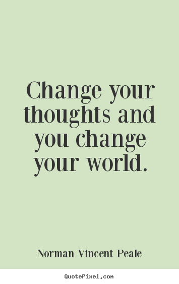 Create graphic picture quotes about inspirational - Change your thoughts and you change your world.