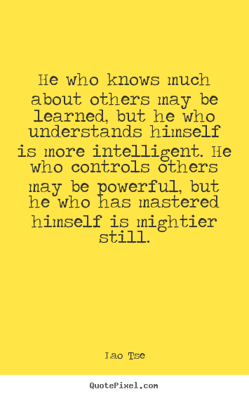 Create custom picture quotes about inspirational - He who knows much about others may be learned, but he who..