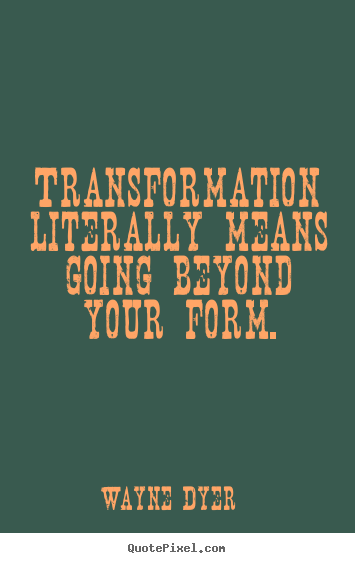 Quotes about inspirational - Transformation literally means going beyond..