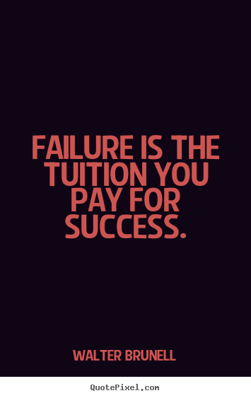 Create picture quotes about inspirational - Failure is the tuition you pay for success.