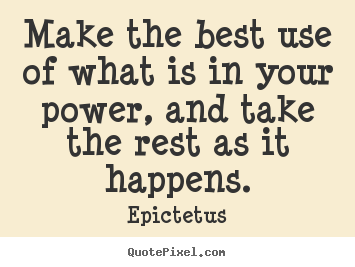 Design photo quotes about inspirational - Make the best use of what is in your power,..