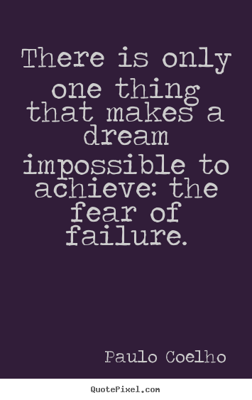 Inspirational quote - There is only one thing that makes a dream impossible to achieve:..