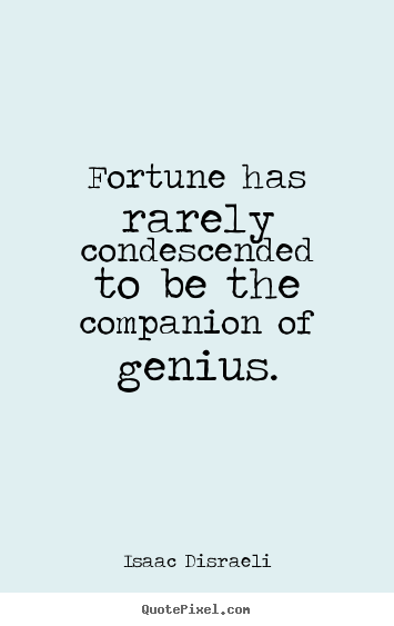 Isaac Disraeli image quotes - Fortune has rarely condescended to be the companion of.. - Inspirational quotes