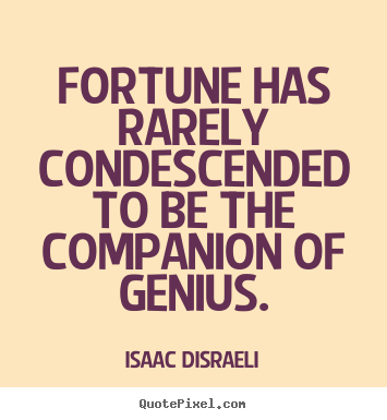 Create your own poster quote about inspirational - Fortune has rarely condescended to be the companion of genius.