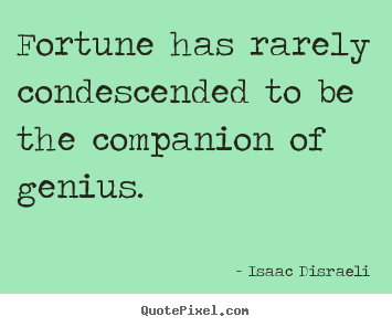 Isaac Disraeli picture quotes - Fortune has rarely condescended to be the companion.. - Inspirational quotes