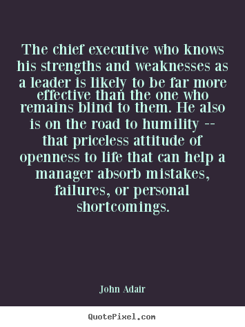 Quotes about inspirational - The chief executive who knows his strengths and weaknesses..