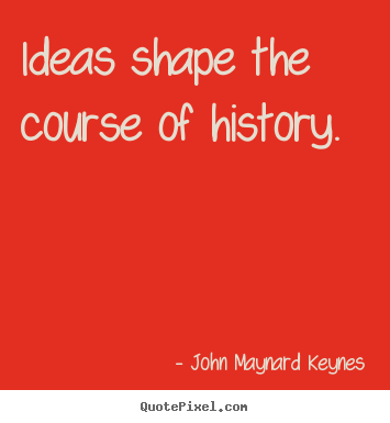 Create your own picture quotes about inspirational - Ideas shape the course of history.