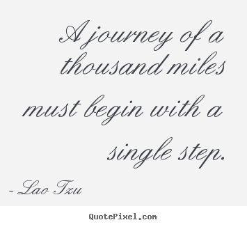 Quotes about inspirational - A journey of a thousand miles must begin with..