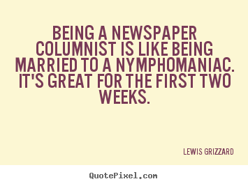 Quote about inspirational - Being a newspaper columnist is like being married to a nymphomaniac...
