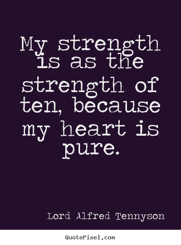 Inspirational quote - My strength is as the strength of ten, because my heart is pure.