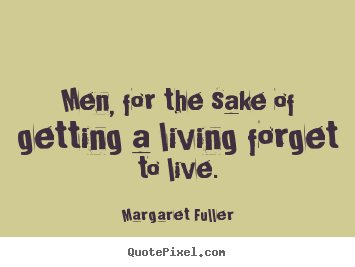 Make picture quotes about inspirational - Men, for the sake of getting a living forget..