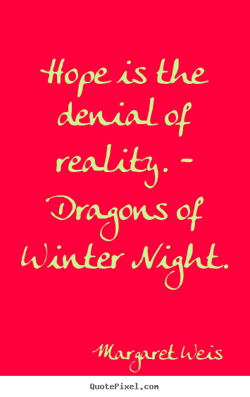 Design your own picture quote about inspirational - Hope is the denial of reality. - dragons of winter night.