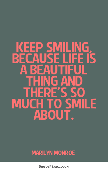 Marilyn Monroe photo quotes - Keep smiling, because life is a beautiful thing and there's.. - Inspirational quotes