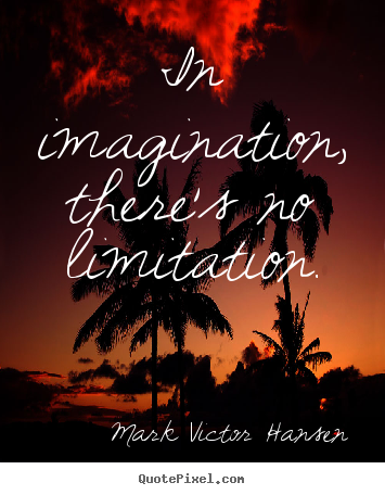 Inspirational quote - In imagination, there's no limitation.