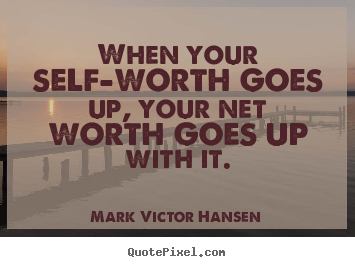 When your self-worth goes up, your net worth goes up with.. Mark Victor Hansen greatest inspirational quotes