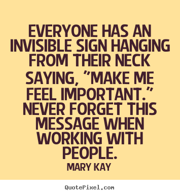 Mary Kay picture quotes - Everyone has an invisible sign hanging from their neck saying,.. - Inspirational quote