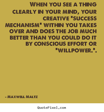 Maxwell Maltz picture quotes - When you see a thing clearly in your mind, your creative.. - Inspirational quotes