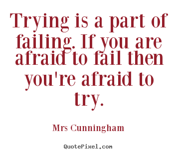 Quotes about inspirational - Trying is a part of failing. if you are afraid to fail then..