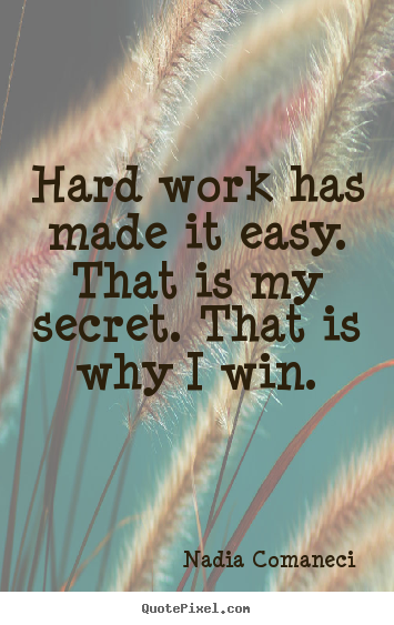 Inspirational quotes - Hard work has made it easy. that is my secret. that is why i win.