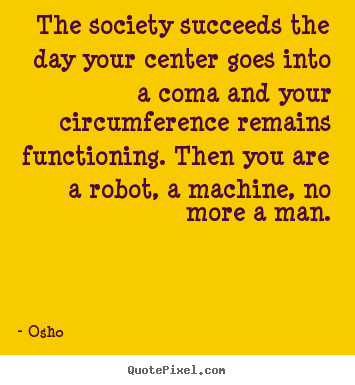 Osho poster quote - The society succeeds the day your center.. - Inspirational quotes