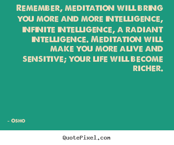 Create graphic picture quotes about inspirational - Remember, meditation will bring you more and..