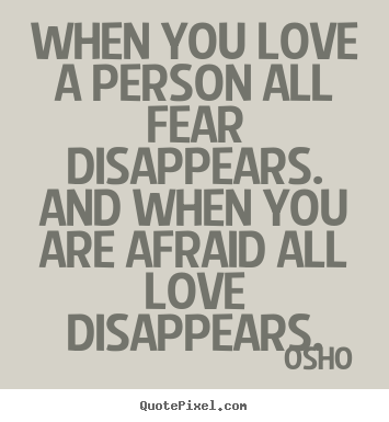 Inspirational quotes - When you love a person all fear disappears. and..
