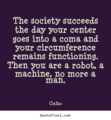 Quote about inspirational - The society succeeds the day your center goes into a coma..