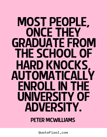 Inspirational quote - Most people, once they graduate from the..