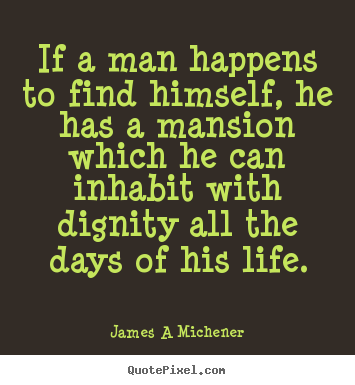 Quotes about inspirational - If a man happens to find himself, he has a mansion which..