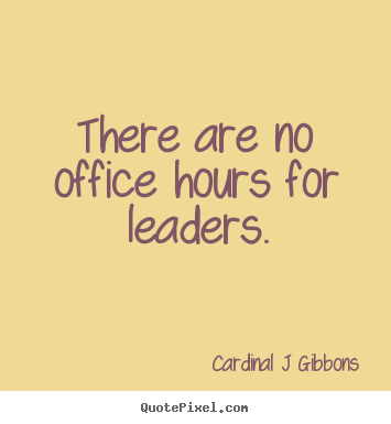 Design custom picture quote about inspirational - There are no office hours for leaders.