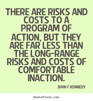 Make custom image quotes about inspirational - There are risks and costs to a program of action, but..