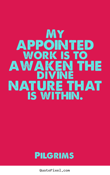Inspirational quote - My appointed work is to awaken the divine nature that is within.