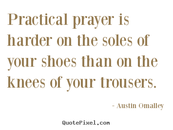 Make personalized poster quote about inspirational - Practical prayer is harder on the soles of your shoes..
