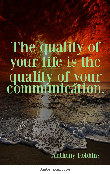 Diy picture quotes about inspirational - The quality of your life is the quality of your communication. .