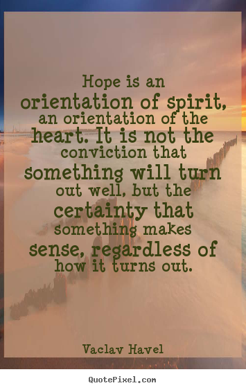 Quotes about inspirational - Hope is an orientation of spirit, an orientation of..