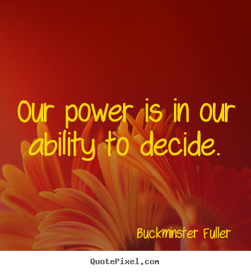 Design picture quote about inspirational - Our power is in our ability to decide.