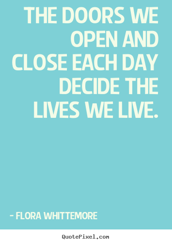 the doors we open and close each day decide the lives