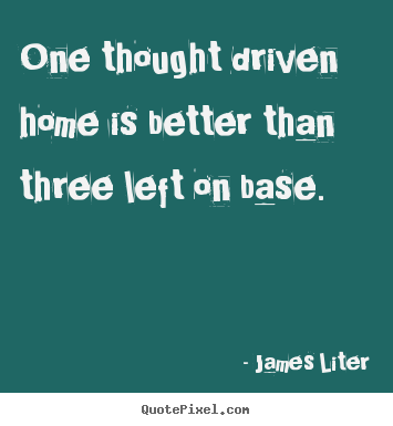 Quotes about inspirational - One thought driven home is better than three left on..