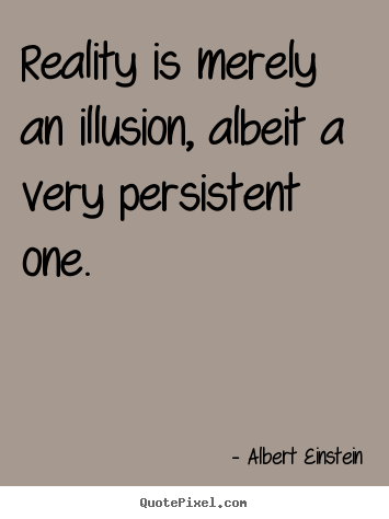 Quotes about inspirational - Reality is merely an illusion, albeit a very persistent one.