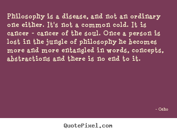 Quote about inspirational - Philosophy is a disease, and not an ordinary one..