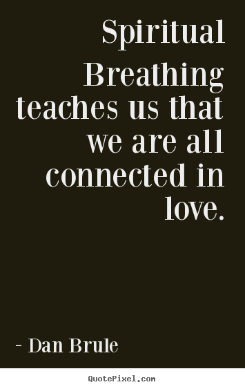 Quotes about inspirational - Spiritual breathing teaches us that we are all connected..